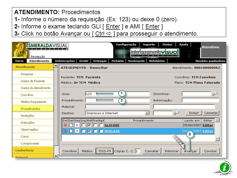 ATENDIMENTO: Procedimentos 1- Informe o número da requisição (Ex: 123) ou deixe 0 (zero). 2- Informe o exame teclando GLI [ Enter ] e AMI [ Enter ] 3- Click no botão Avançar ou [ Ctrl a ] para prosseguir o atendimento.